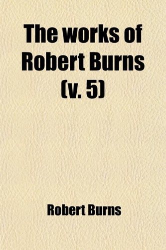 9780217138079: The Works of Robert Burns (Volume 5); Prose