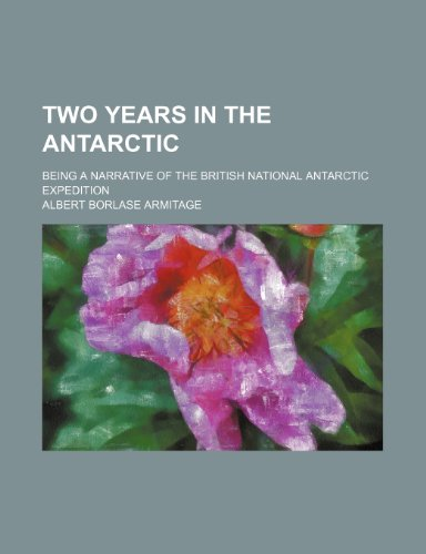 9780217139908: Two Years in the Antarctic; Being a Narrative of the British National Antarctic Expedition