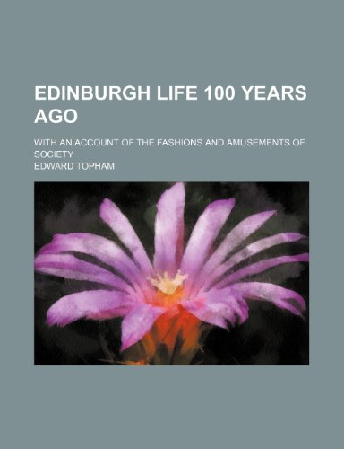 9780217140492: Edinburgh Life 100 Years Ago: With an Account of the Fashions and Amusements of Society