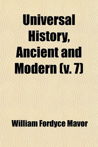 9780217141321: Universal History, Ancient and Modern (Volume 7); From the Earliest Records of Time, to the General Peace of 1801