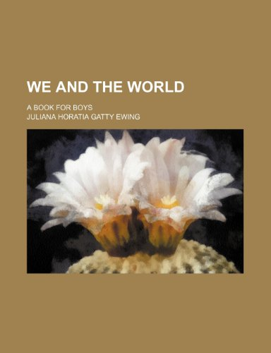 We and the world; a book for boys (0217143814) by Ewing, Juliana Horatia Gatty