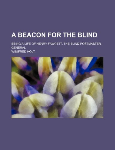 9780217146807: A Beacon for the Blind; Being a Life of Henry Fawcett, the Blind Postmaster-General