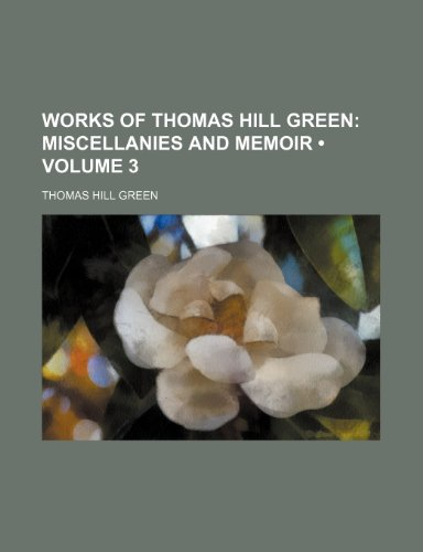 9780217147194: Works of Thomas Hill Green (Volume 3); Miscellanies and Memoir