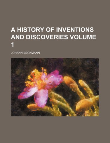 9780217153034: A history of inventions and discoveries Volume 1