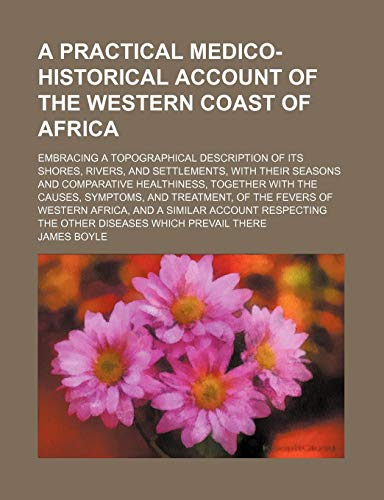 9780217154666: A Practical Medico-Historical Account of the Western Coast of Africa; Embracing a Topographical Description of Its Shores, Rivers, and