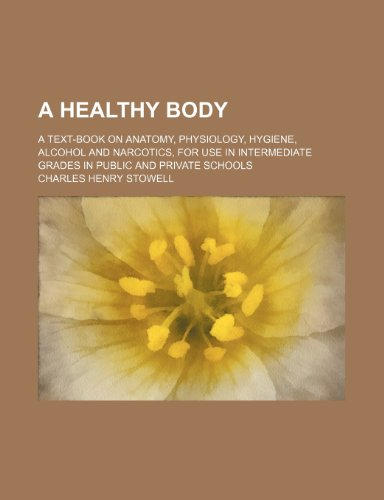 9780217159326: A healthy body; A text-book on anatomy, physiology, hygiene, alcohol and narcotics, for use in intermediate grades in public and private schools