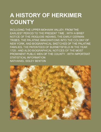 9780217161220: A history of Herkimer County; including the upper Mohawk Valley, from the earliest period to the present time with a brief notice of the Iroquois ... immigrations into the colony of New York,