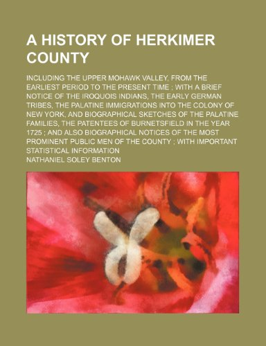 9780217161275: A history of Herkimer County; including the upper Mohawk Valley, from the earliest period to the present time with a brief notice of the Iroquois ... immigrations into the colony of New York,