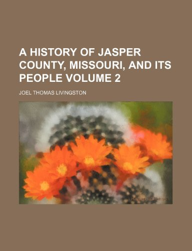 9780217161541: A history of Jasper County, Missouri, and its people Volume 2