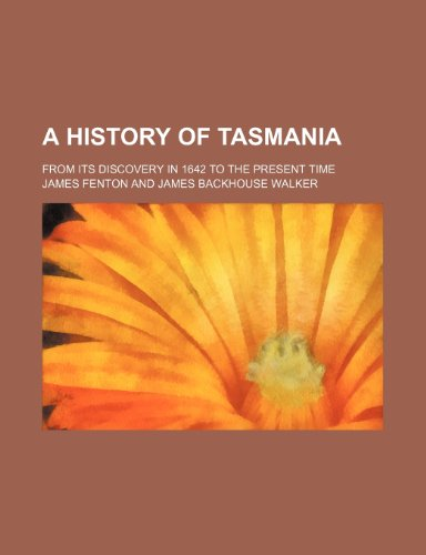 A history of Tasmania; from its discovery in 1642 to the present time (0217162215) by Fenton, James