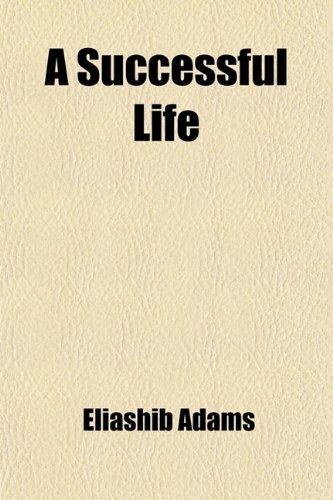 9780217162241: A Successful Life