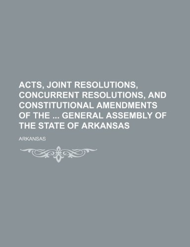 9780217163859: Acts, joint resolutions, concurrent resolutions, and constitutional amendments of the  General Assembly of the state of Arkansas