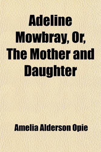 9780217165433: Adeline Mowbray, Or, the Mother and Daughter