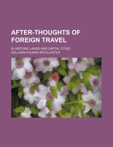 9780217167482: After-Thoughts of Foreign Travel; In Historic Lands and Capital Cities