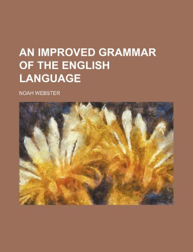 An Improved Grammar of the English Language (9780217172318) by Webster, Noah