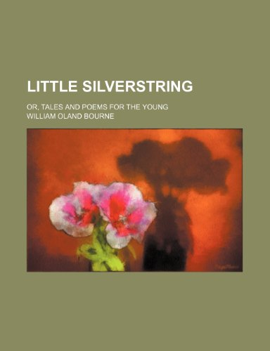 9780217172493: Little Silverstring; Or, Tales and Poems for the Young