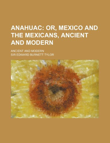 9780217173988: Anahuac; Or, Mexico and the Mexicans, Ancient and Modern. Ancient and Modern