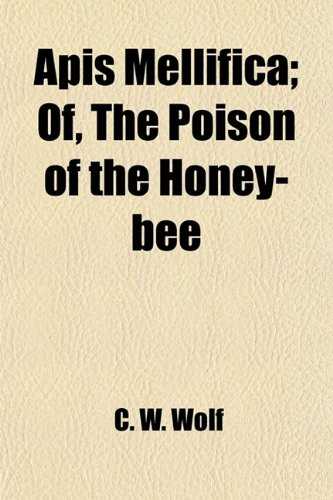 9780217174978: Apis Mellifica; Of, The Poison of the Honey-bee