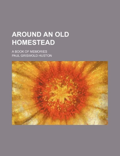 9780217175623: Around an old homestead; a book of memories