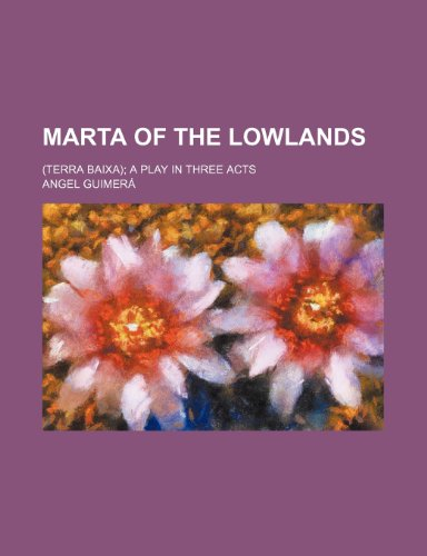 9780217176477: Marta of the lowlands; (Terra baixa) a play in three acts