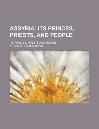 9780217177009: Assyria; Its Princes, Priests, and People. Its Princes, Priests and People