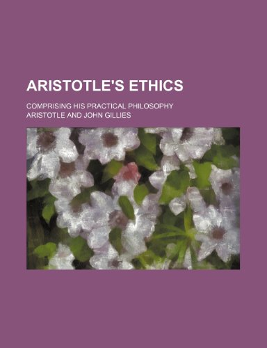 9780217177726: Aristotle's Ethics; Comprising His Practical Philosophy