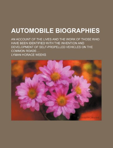9780217180399: Automobile Biographies; An Account of the Lives and the Work of Those Who Have Been Identified With the Invention and Development of Self-Propelled Vehicles on the Common Roads