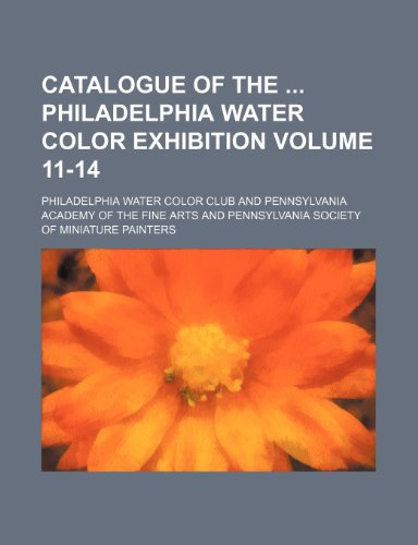 9780217187046: Catalogue of the Philadelphia water color exhibition Volume 11-14