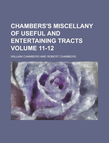 Chambers's miscellany of useful and entertaining tracts Volume 11-12 (0217189202) by William Chambers