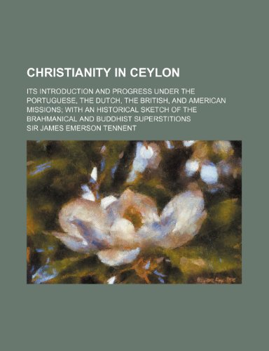 9780217189965: Christianity in Ceylon; Its Introduction and Progress Under the Portuguese, the Dutch, the British, and American Missions with an Historical Sketch of
