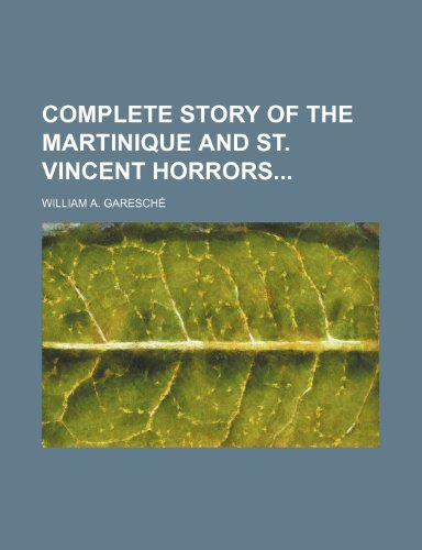 9780217193696: Complete story of the Martinique and St. Vincent horrors