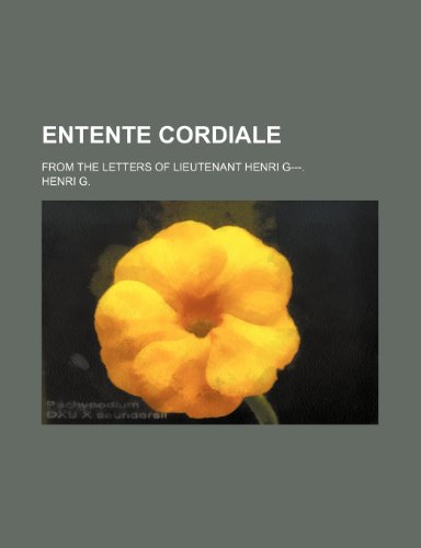 9780217208376: Entente cordiale; from the letters of Lieutenant Henri G---.