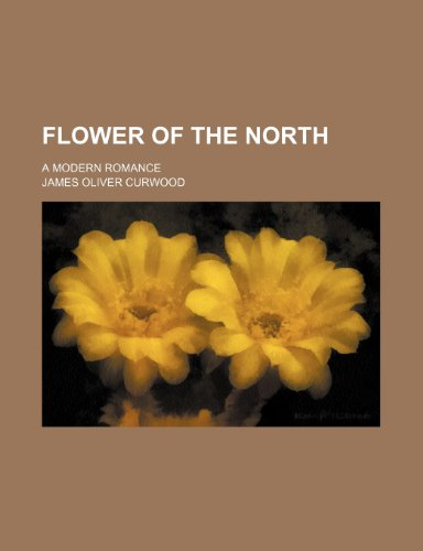 9780217212359: Flower of the North; a modern romance