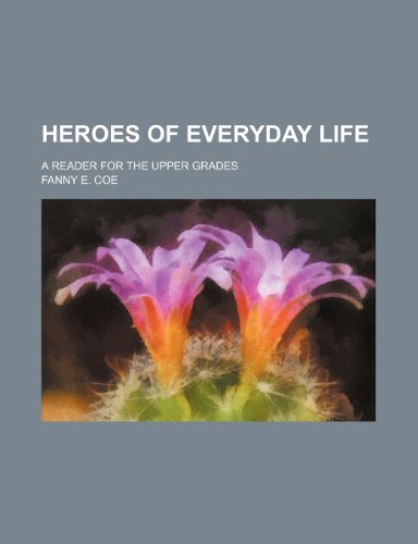 9780217220774: Heroes of everyday life; a reader for the upper grades
