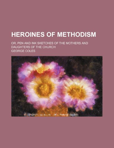 9780217220910: Heroines of Methodism; Or, Pen and Ink Sketches of the Mothers and Daughters of the Church