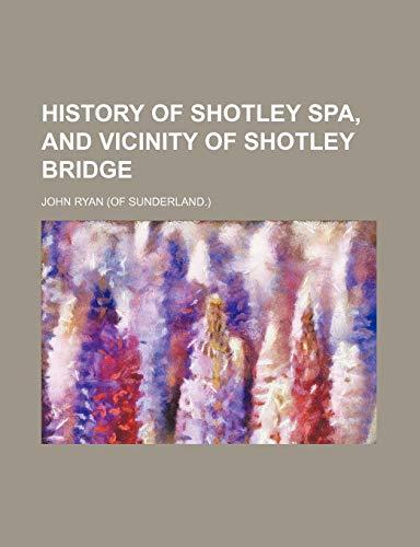 9780217222952: History of Shotley Spa, and Vicinity of Shotley Bridge