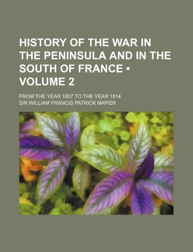 9780217226646: History of the War in the Peninsula and in the South of France (Volume 2); From the Year 1807 to the Year 1814