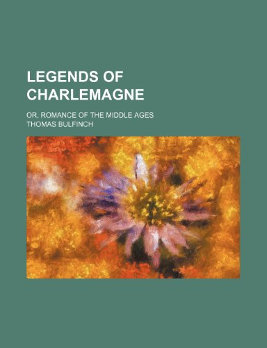 Legends of Charlemagne; or, Romance of the middle ages (0217230172) by Bulfinch, Thomas