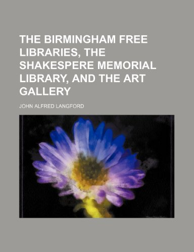 9780217233293: The Birmingham Free Libraries, the Shakespere Memorial Library, and the Art Gallery