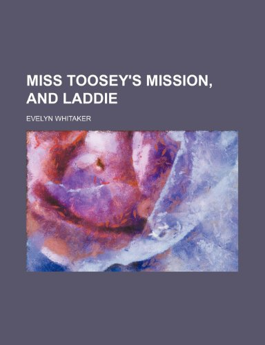 9780217236584: Miss Toosey's Mission, and Laddie