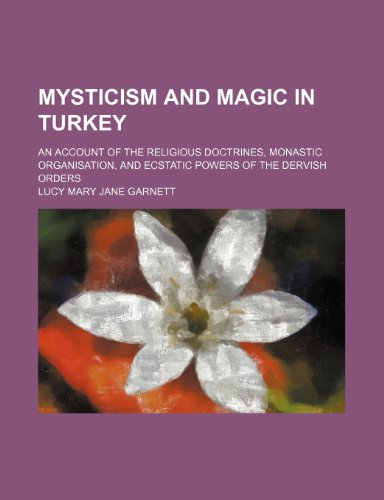 9780217240710: Mysticism and Magic in Turkey; An Account of the Religious Doctrines, Monastic Organisation, and Ecstatic Powers of the Dervish Orders