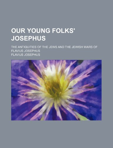 9780217245302: Our Young Folks' Josephus; The Antiquities of the Jews and the Jewish Wars of Flavius Josephus