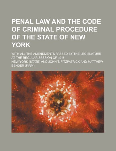 9780217245883: Penal law and the Code of criminal procedure of the state of New York; with all the amendments passed by the Legislature at the regular session of 1916
