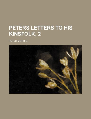 Peters letters to his kinsfolk, 2 (0217248128) by Morris, Peter