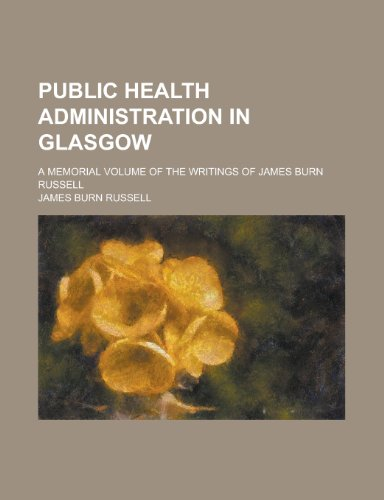 9780217252126: Public health administration in Glasgow; a memorial volume of the writings of James Burn Russell