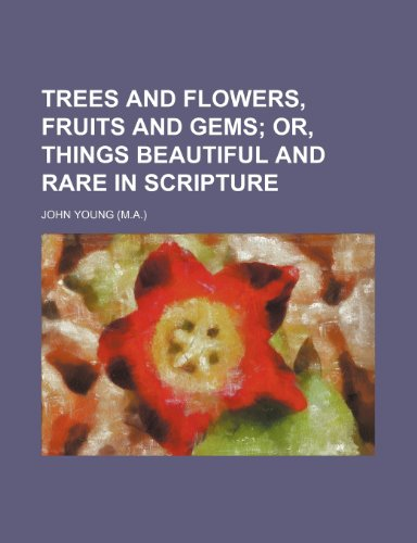 9780217257183: Trees and flowers, fruits and gems; or, Things beautiful and rare in Scripture