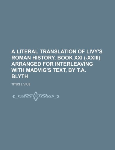 9780217261258: A Literal Translation of Livy's Roman History, Book Xxi (-Xxiii) Arranged for Interleaving With Madvig's Text, by T.a. Blyth