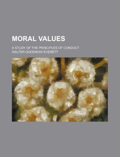 9780217262064: Moral Values; A Study of the Principles of Conduct