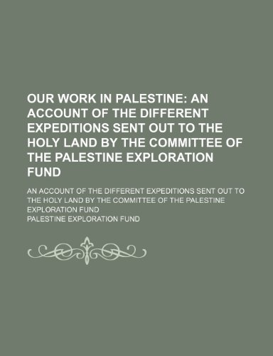 9780217264839: Our Work in Palestine; An Account of the Different Expeditions Sent Out to the Holy Land by the Committee of the Palestine Exploration Fund. an ... the Committee of the Palestine Exploration Fu