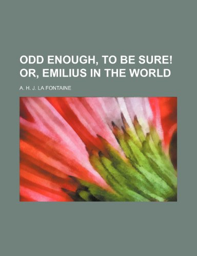 9780217267380: Odd Enough, to Be Sure! Or, Emilius in the World